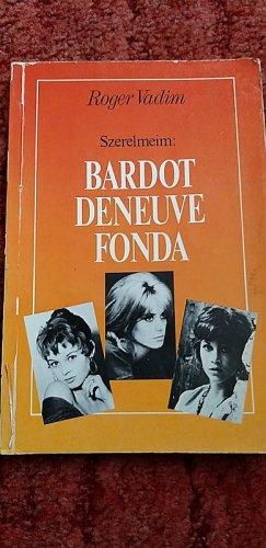 Szerelmeim: Bardot, Deneuve, Fonda